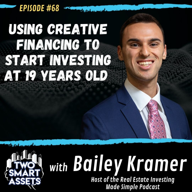 Using Creative Financing to Start Investing at 19 Years Old with Bailey Kramer
